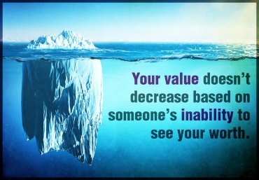 Your-value-doesn't-decrease-based-on-someone's-inability-to-see-your-worth.